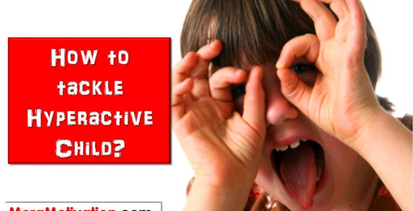Parenting Tips – How to tackle Hyperactive Child, Meramotivation